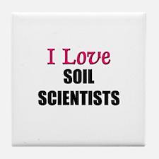 I Love SOIL SCIENTISTS Tile Coaster