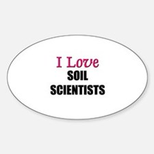 I Love SOIL SCIENTISTS Oval Decal