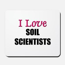 I Love SOIL SCIENTISTS Mousepad
