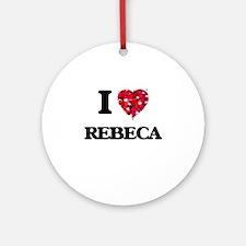 I Love Rebeca Ornament (Round)
