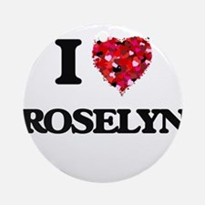 I Love Roselyn Ornament (Round)