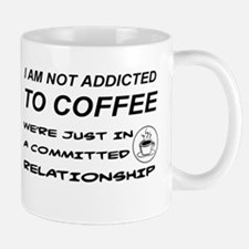 I AM NOT ADDICTED TO COFFEE, WE'RE JUST IN A Mugs