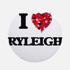 I Love Ryleigh Ornament (Round)