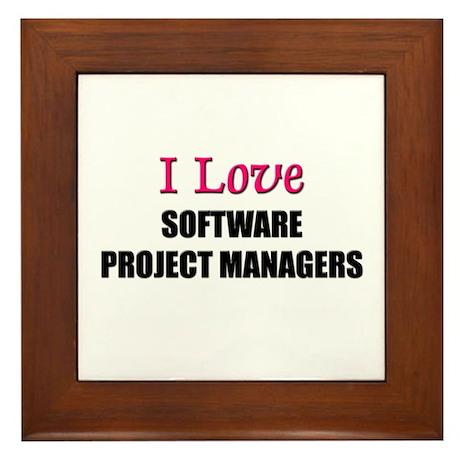 I Love SOFTWARE PROJECT MANAGERS Framed Tile
