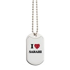 I Love Sarahi Dog Tags