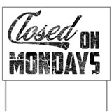 Closed on mondays Yard Signs