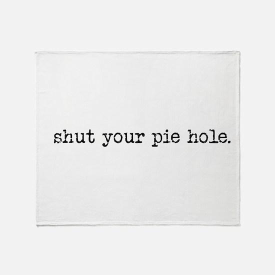 shut your pie hole Throw Blanket