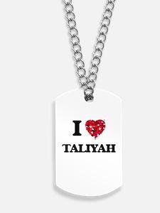 I Love Taliyah Dog Tags