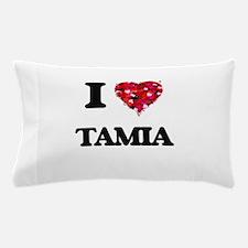 I Love Tamia Pillow Case