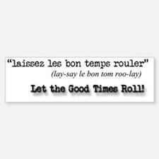 Let the Good Times Roll! Bumper Bumper Sticker