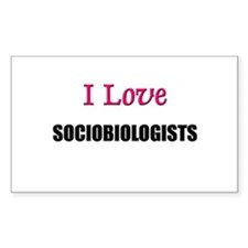 I Love SOCIOBIOLOGISTS Rectangle Decal