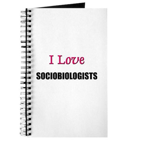 I Love SOCIOBIOLOGISTS Journal