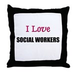 I Love SOCIAL WORKERS Throw Pillow