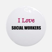 I Love SOCIAL WORKERS Ornament (Round)