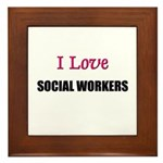 I Love SOCIAL WORKERS Framed Tile