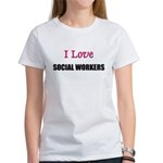 I Love SOCIAL WORKERS Women's T-Shirt
