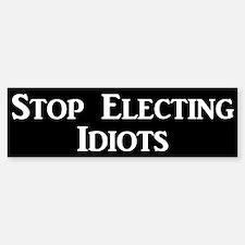 Stop Electing Idiots Bumper Bumper Bumper Sticker