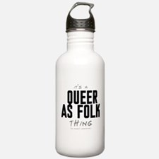 It's a Queer as Folk Thing Water Bottle