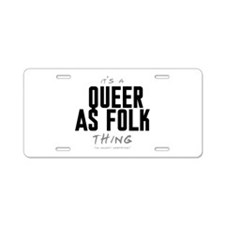 It's a Queer as Folk Thing Aluminum License Plate