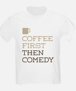 Coffee Then Comedy T-Shirt