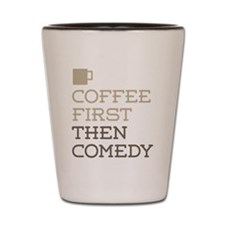 Coffee Then Comedy Shot Glass
