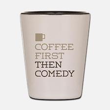 Coffee Then Comedy Shot Glass