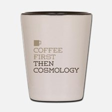 Coffee Then Cosmology Shot Glass
