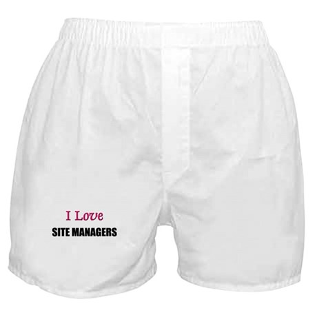 I Love SITE MANAGERS Boxer Shorts