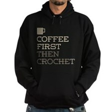 Coffee Then Crochet Hoodie