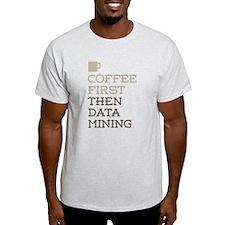 Coffee Then Data Mining T-Shirt