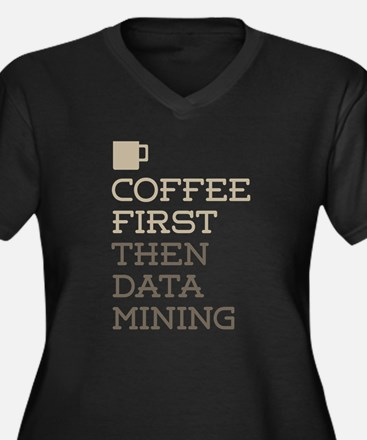 Coffee Then Data Mining Plus Size T-Shirt