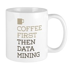 Coffee Then Data Mining Mugs