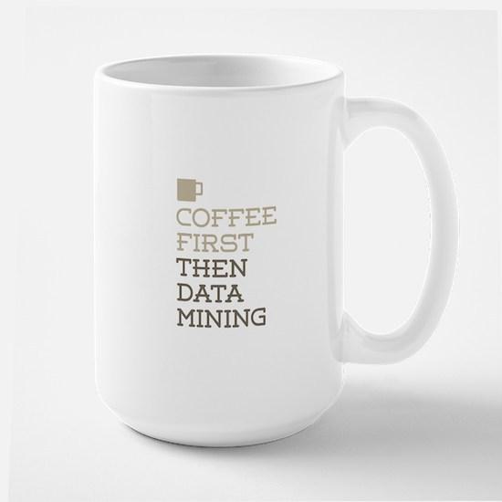Coffee Then Data Mining Mugs
