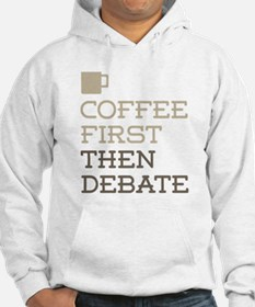 Coffee Then Debate Hoodie