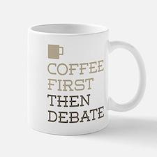 Coffee Then Debate Mugs
