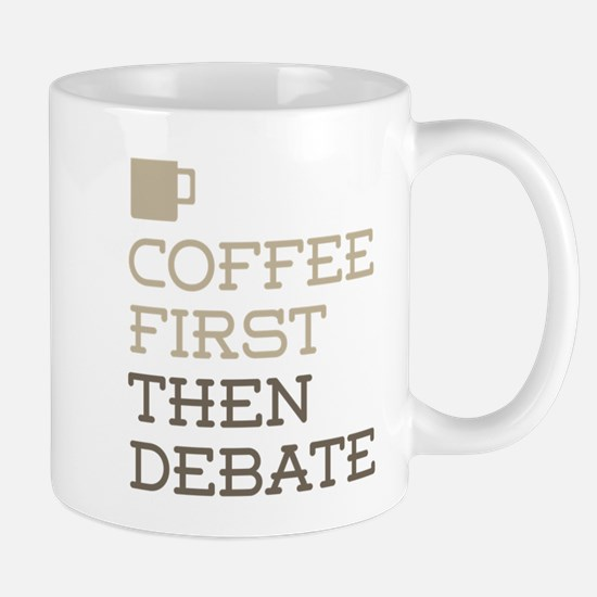 Coffee Then Debate Mugs
