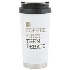 Coffee Then Debate Travel Mug
