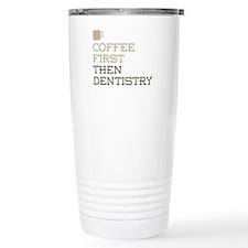 Coffee Then Dentistry Travel Mug