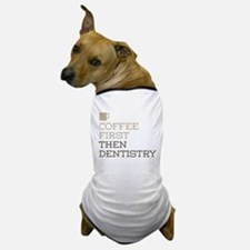 Coffee Then Dentistry Dog T-Shirt