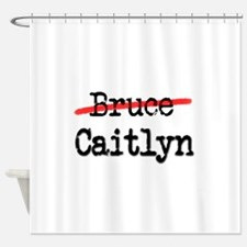 Not Bruce She Is Caitlyn Shower Curtain