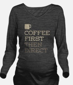 Coffee Then Direct Long Sleeve Maternity T-Shirt