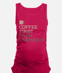 Coffee Then Dominoes Maternity Tank Top