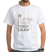 Coffee Then Draw T-Shirt