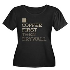 Coffee Then Drywall Plus Size T-Shirt