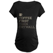 Coffee Then Drywall Maternity T-Shirt