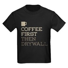 Coffee Then Drywall T-Shirt