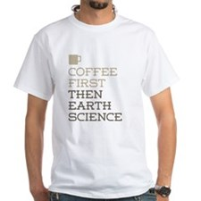 Coffee Then Earth Science T-Shirt