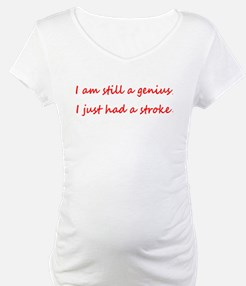 I am STILL a Genius, I Just Had Shirt