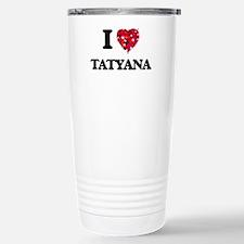 I Love Tatyana Travel Mug