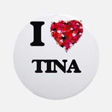 I Love Tina Ornament (Round)